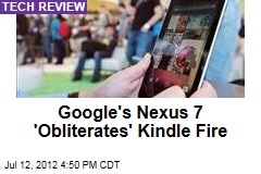 Google's Nexus 7 'Obliterates' Kindle Fire