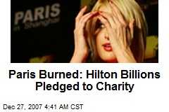 Paris Burned: Hilton Billions Pledged to Charity