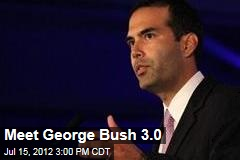 Meet George Bush 3.0