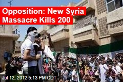 Opposition: New Syria Massacre Kills 200
