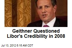 Geithner Questioned the Libor's Credibility in 2008