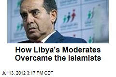 How Libya's Moderates Overcame the Islamists