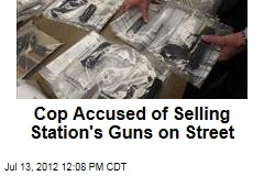 Cop Accused of Selling Station's Guns on Street