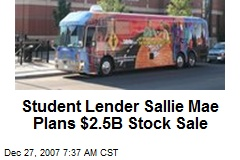 Student Lender Sallie Mae Plans $2.5B Stock Sale