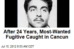 After 24 Years, Most-Wanted Fugitive Caught in Cancun