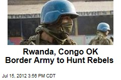 Rwanda, Congo Approve Border Army to Hunt Down Rebels