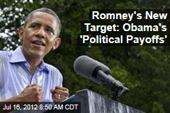 Romney's New Target: Obama's 'Political Payoffs'