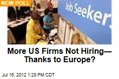 More US Firms Not Hiring— Thanks to Europe?