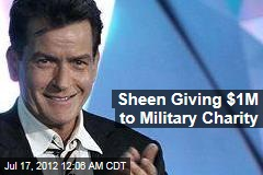 Sheen Giving $1M to Military Charity
