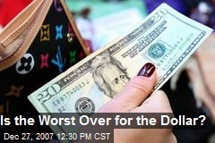 Is the Worst Over for the Dollar?