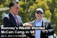Romney's Wealth Worried McCain Camp in '08