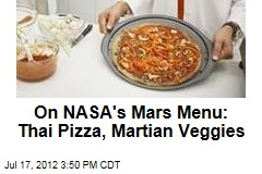 On NASA's Mars Menu: Thai Pizza, Martian Veggies