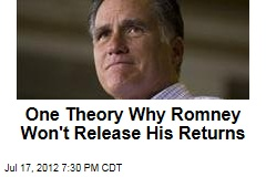 One Theory Why Romney Won't Release His Returns