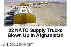 22 NATO Supply Trucks Blown Up in Afghanistan