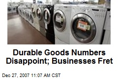 Durable Goods Numbers Disappoint; Businesses Fret