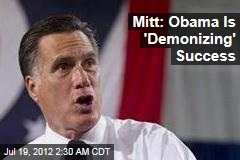 Mitt: Obama's 'Demonizing' Success