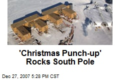 'Christmas Punch-up' Rocks South Pole
