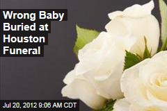 Wrong Baby Buried at Houston Funeral
