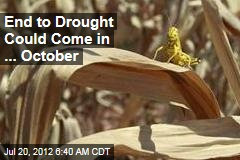 End to Drought Could Come in ... October