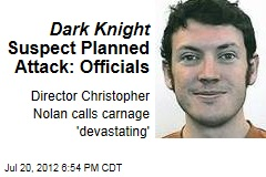 Dark Knight Suspect Planned Attack: Officials