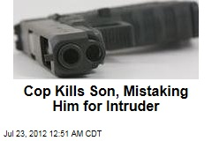 Cop Kills Son, Mistaking Him for Intruder