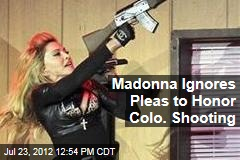 Madonna Ignores Pleas to Honor Colo. Shooting