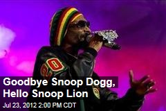 Goodbye Snoop Dogg, Hello Snoop Lion