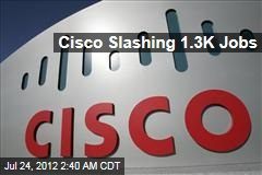 Cisco Slashing 1.3K Jobs