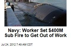 Navy: Worker Set $400M Sub Fire to Get Out of Work