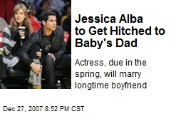 Jessica Alba to Get Hitched to Baby's Dad