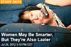 Women May Be Smarter, But They're Also Lazier