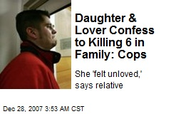 Daughter & Lover Confess to Killing 6 in Family: Cops