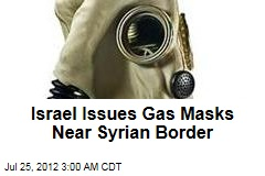 Israel Issues Gas Masks Near Syrian Border