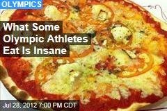 What Some Olympic Athletes Eat Is Insane