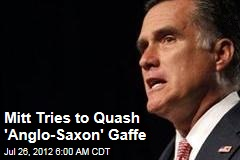 Mitt Tries to Quash 'Anglo-Saxon' Gaffe