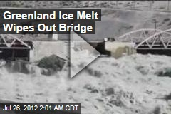 Greenland Ice Melt Wipes Out Bridge, Roadways
