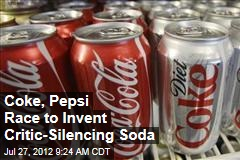 Coke, Pepsi Race to Invent Critic-Silencing Soda
