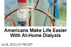 Americans Make Life Easier With At-Home Dialysis