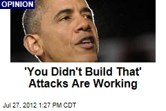 'You Didn't Build That' Attacks Are Working