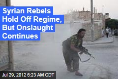 Syrian Rebels Hold Off Regime, But Onslaught Continues
