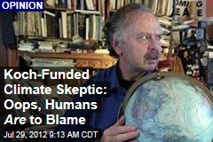 Koch-Funded Climate Skeptic: Oops, Humans Are to Blame