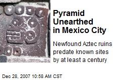 Pyramid Unearthed in Mexico City