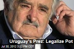 Uruguay's Prez: Legalize Pot