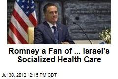 Romney a Fan of ... Israel's Socialized Health Care