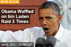 Obama Waffled on bin Laden Raid 3 Times