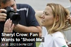 Sheryl Crow: Fan Wants to 'Shoot Me'