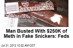 Man Busted With $250K of Meth in Fake Snickers: Feds
