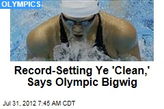 Record-Setting Ye 'Clean,' Says Olympic Bigwig