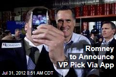 Romney to Announce VP Pick Via App