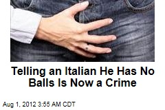 Telling an Italian He Has No Balls Is Now a Crime